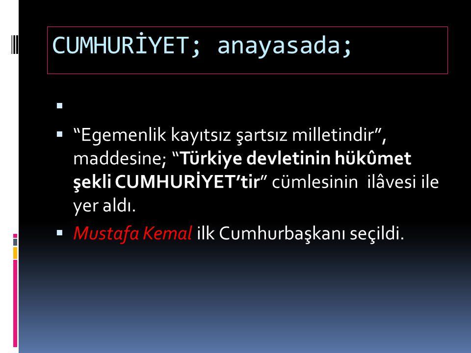 """CUMHURİYET; anayasada;   """"Egemenlik kayıtsız şartsız milletindir"""", maddesine; """"Türkiye devletinin hükûmet şekli CUMHURİYET'tir"""" cümlesinin ilâvesi i"""
