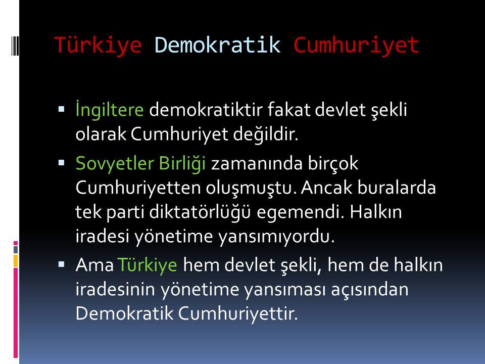 Türkiye Demokratik Cumhuriyet  İngiltere demokratiktir fakat devlet şekli olarak Cumhuriyet değildir.  Sovyetler Birliği zamanında birçok Cumhuriyet