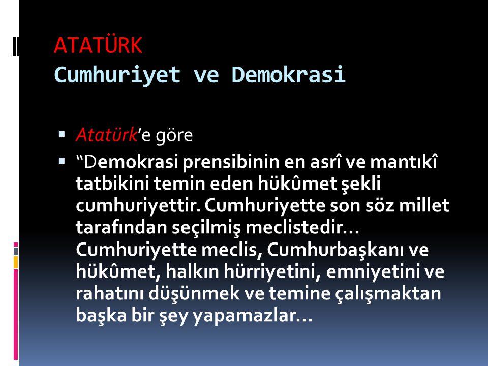 """ATATÜRK Cumhuriyet ve Demokrasi  Atatürk'e göre  """"Demokrasi prensibinin en asrî ve mantıkî tatbikini temin eden hükûmet şekli cumhuriyettir. Cumhuri"""