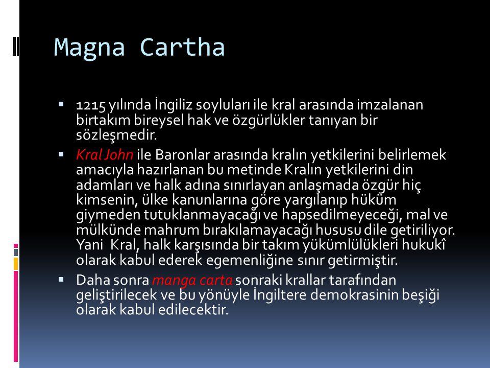 Magna Cartha  1215 yılında İngiliz soyluları ile kral arasında imzalanan birtakım bireysel hak ve özgürlükler tanıyan bir sözleşmedir.  Kral John il
