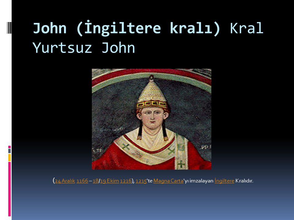 John (İngiltere kralı) Kral Yurtsuz John ( 24 Aralık 1166 – 18/19 Ekim 1216), 1215'te Magna Carta'yı imzalayan İngiltere Kralıdır. 24 Aralık11661819 E