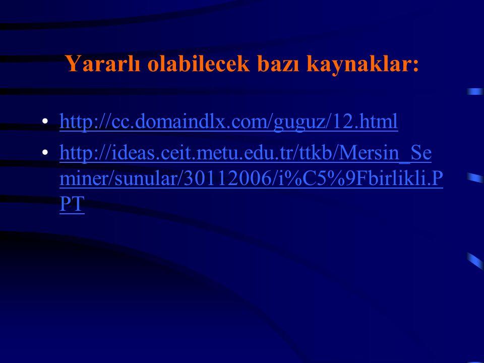 Yararlı olabilecek bazı kaynaklar: http://cc.domaindlx.com/guguz/12.html http://ideas.ceit.metu.edu.tr/ttkb/Mersin_Se miner/sunular/30112006/i%C5%9Fbi