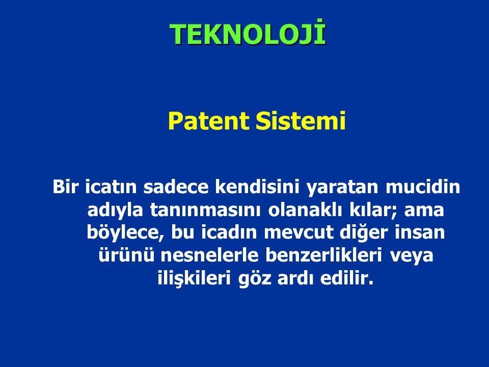 TEKNOLOJİ Patent Sistemi Bir icatın sadece kendisini yaratan mucidin adıyla tanınmasını olanaklı kılar; ama böylece, bu icadın mevcut diğer insan ürün