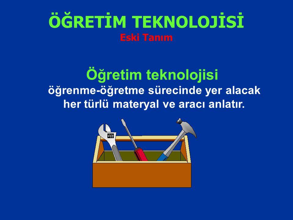 ÖĞRETİM TEKNOLOJİSİ Eski Tanım Öğretim teknolojisi öğrenme-öğretme sürecinde yer alacak her türlü materyal ve aracı anlatır.