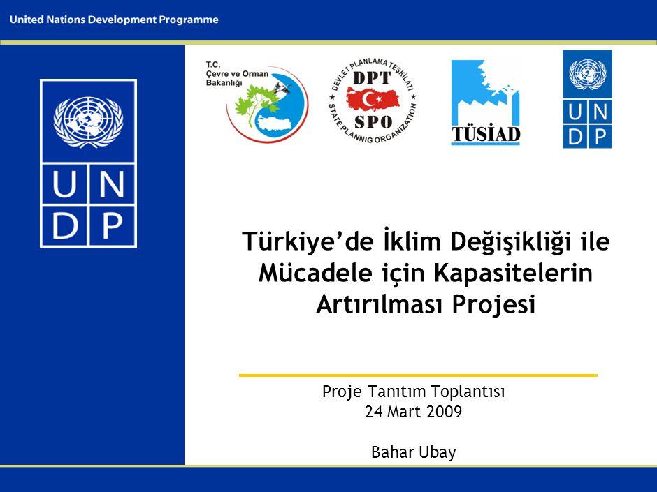 Proje Tanıtım Toplantısı 24 Mart 2009 Bahar Ubay Türkiye'de İklim Değişikliği ile Mücadele için Kapasitelerin Artırılması Projesi