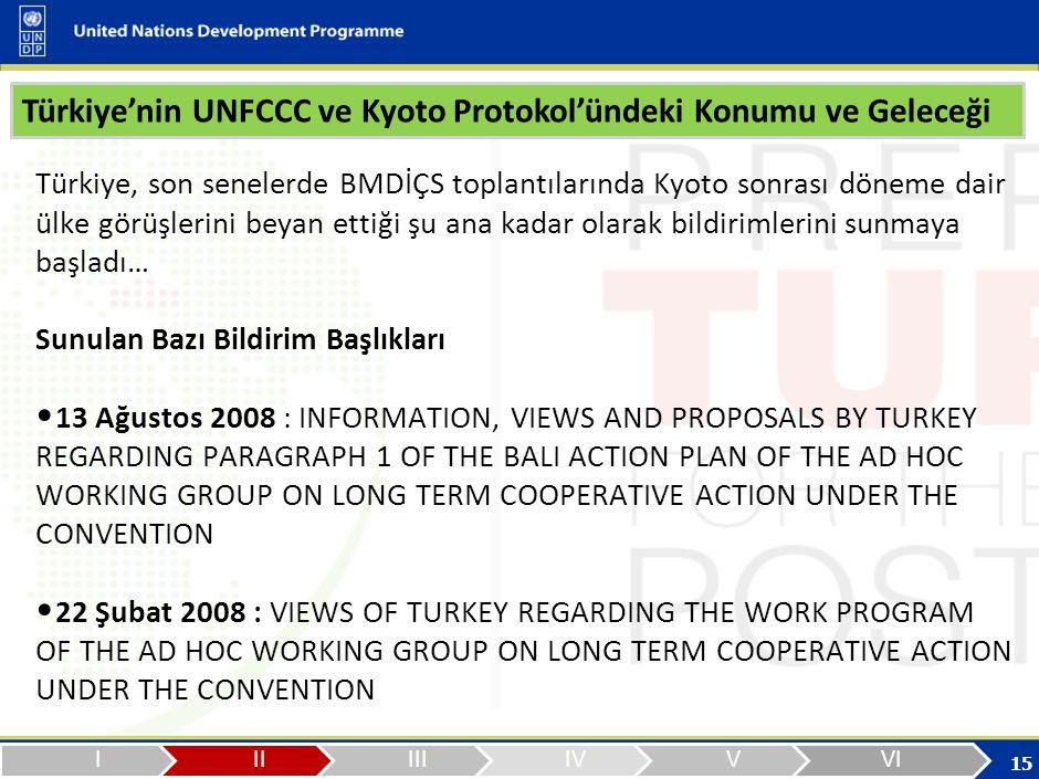 15 Türkiye, son senelerde BMDİÇS toplantılarında Kyoto sonrası döneme dair ülke görüşlerini beyan ettiği şu ana kadar olarak bildirimlerini sunmaya başladı… Sunulan Bazı Bildirim Başlıkları 13 Ağustos 2008 : INFORMATION, VIEWS AND PROPOSALS BY TURKEY REGARDING PARAGRAPH 1 OF THE BALI ACTION PLAN OF THE AD HOC WORKING GROUP ON LONG TERM COOPERATIVE ACTION UNDER THE CONVENTION 22 Şubat 2008 : VIEWS OF TURKEY REGARDING THE WORK PROGRAM OF THE AD HOC WORKING GROUP ON LONG TERM COOPERATIVE ACTION UNDER THE CONVENTION Türkiye'nin UNFCCC ve Kyoto Protokol'ündeki Konumu ve Geleceği