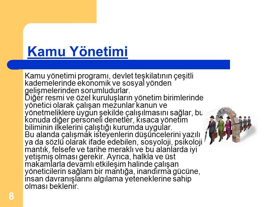 8 Kamu Yönetimi Kamu yönetimi programı, devlet teşkilatının çeşitli kademelerinde ekonomik ve sosyal yönden gelişmelerinden sorumludurlar. Diğer resmi