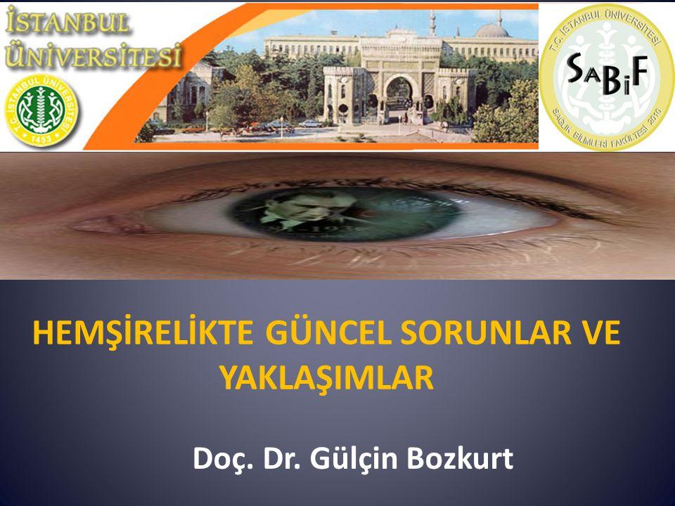 HEMŞİRELİKTE GÜNCEL SORUNLAR VE YAKLAŞIMLAR Doç. Dr. Gülçin Bozkurt