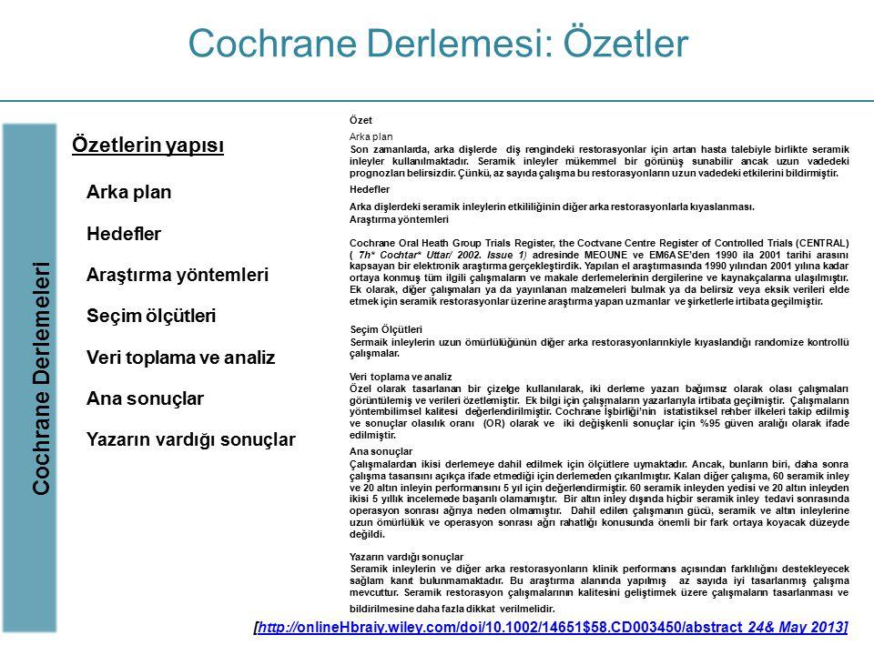 Cochrane Derlemesi: Özetler Cochrane Derlemeleri Özetlerin yapısı Arka plan Hedefler Araştırma yöntemleri Seçim ölçütleri Veri toplama ve analiz Ana s