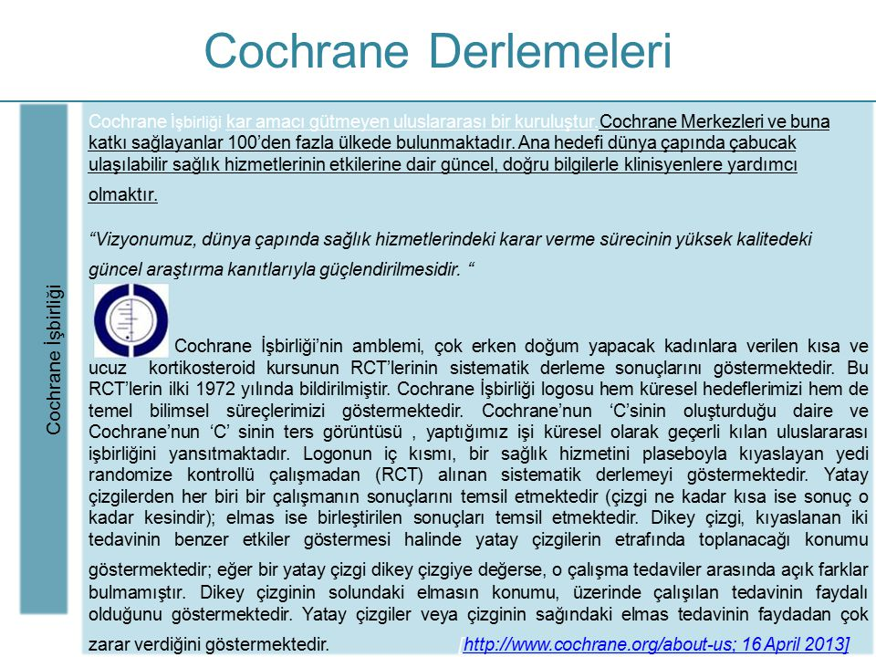 Cochrane Derlemeleri Cochrane İşbirliği Cochrane İşbirliği kar amacı gütmeyen uluslararası bir kuruluştur.Cochrane Merkezleri ve buna katkı sağlayanla