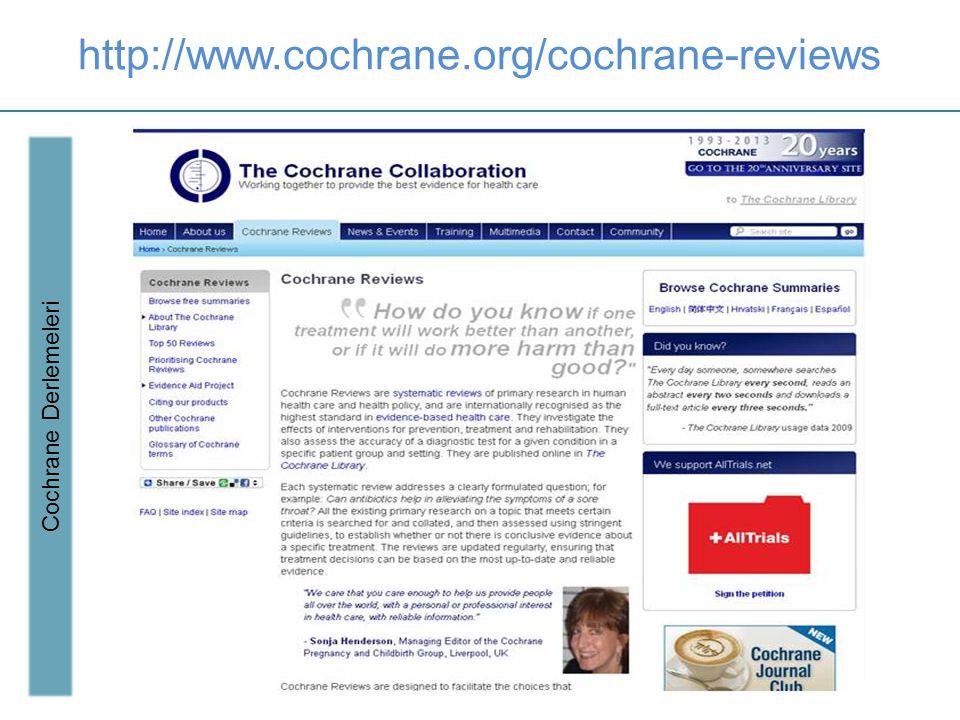 http://www.cochrane.org/cochrane-reviews Cochrane Derlemeleri