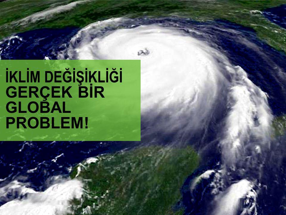İKLİM DEĞİŞİKLİĞİ GERÇEK BİR GLOBAL PROBLEM!