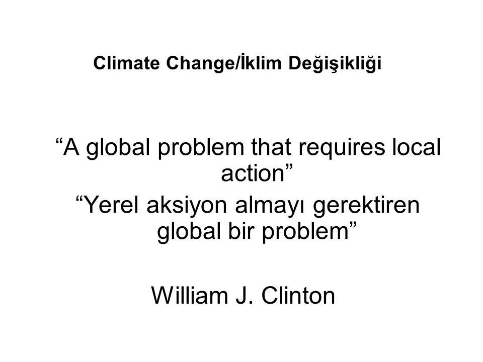 Climate Change/İklim Değişikliği A global problem that requires local action Yerel aksiyon almayı gerektiren global bir problem William J.