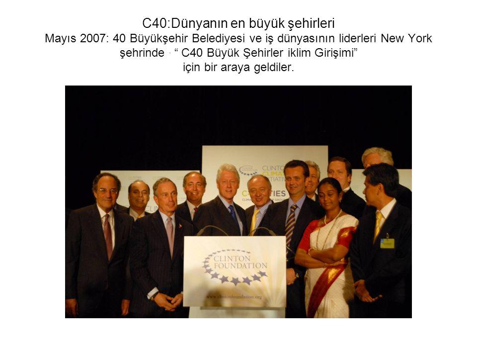 C40:Dünyanın en büyük şehirleri Mayıs 2007: 40 Büyükşehir Belediyesi ve iş dünyasının liderleri New York şehrinde.