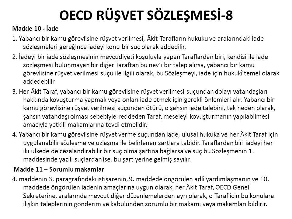 OECD RÜŞVET SÖZLEŞMESİ-9 Madde 12 - Denetim ve takip Bu Sözleşmenin tam olarak uygulanmasının denetimi ve geliştirilmesi amacıyla Taraflar düzenli bir takip programı ortaya koymak üzere işbirliği yaparlar.