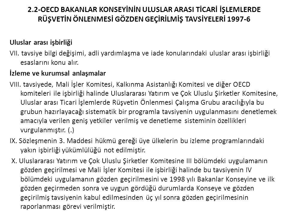 2.2-OECD BAKANLAR KONSEYİNİN ULUSLAR ARASI TİCARİ İŞLEMLERDE RÜŞVETİN ÖNLENMESİ GÖZDEN GEÇİRİLMİŞ TAVSİYELERİ 1997-6 Uluslar arası işbirliği VII.