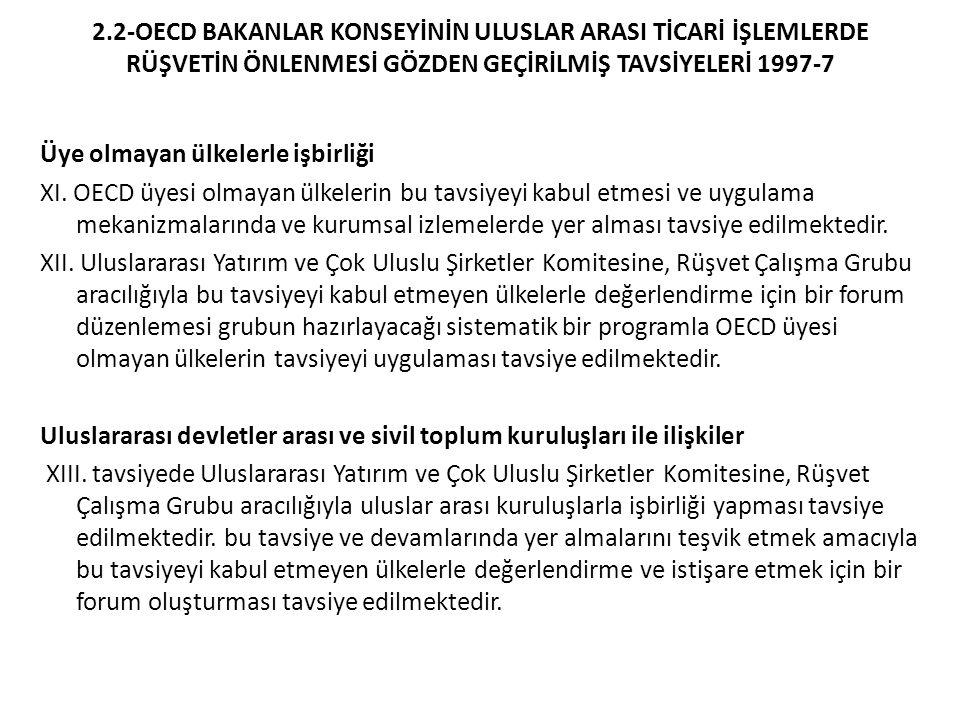 2.3- Resmi olarak desteklenen ihracat kredilerinde rüşvet verilmesinin önlemesi konusunda OECD tavsiyesi ve 2000 ve 2006 harekat açıklamaları Sözleşme ve diğer tavsiyeler dikkate alınarak OECD İhracat Kredileri ve Kredi Garantileri Çalışma Grubu'nun üyelerinin önerisi doğrultusunda tavsiyeyi ve 2000 ve 2006 harekat beyanlarını kabul etmiştir.