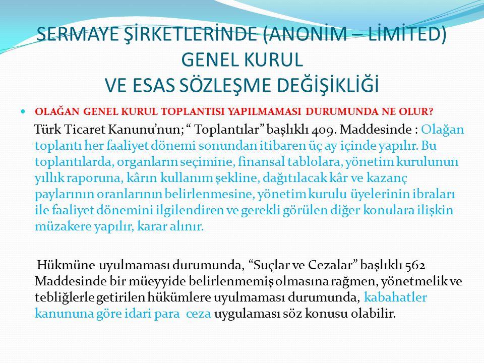 SERMAYE ŞİRKETLERİNDE (ANONİM – LİMİTED) GENEL KURUL VE ESAS SÖZLEŞME DEĞİŞİKLİĞİ OLAĞAN GENEL KURUL TOPLANTISI YAPILMAMASI DURUMUNDA NE OLUR? Türk Ti