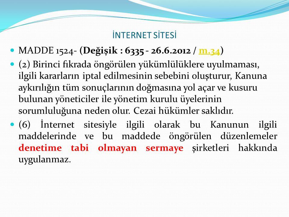 İNTERNET SİTESİ MADDE 1524- (Değişik : 6335 - 26.6.2012 / m.34) m.34 (2) Birinci fıkrada öngörülen yükümlülüklere uyulmaması, ilgili kararların iptal