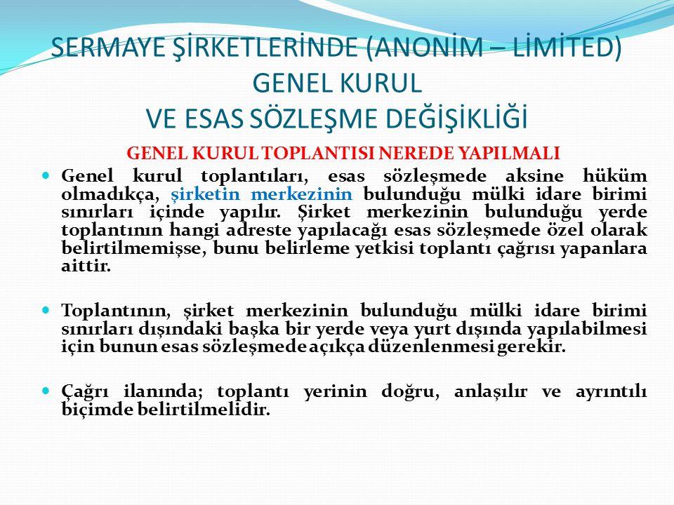 SERMAYE ŞİRKETLERİNDE (ANONİM – LİMİTED) GENEL KURUL VE ESAS SÖZLEŞME DEĞİŞİKLİĞİ ESAS SÖZLEŞME DEĞİŞİKLİĞİ YAPILABİLECEK MADDE ÖRNEKLERİ Sermayenin Asgari Tutarlara Yükseltilmesi: Sermayeleri 50.000 (elli bin) Türk Lirasının altında olan Anonim Şirketler ile 10.000 (on bin) Türk Lirasından az olan Limited Şirketlerin sermayelerini, 14/2/2014 tarihine kadar bu miktarlara yükseltmeleri gerekmektedir.