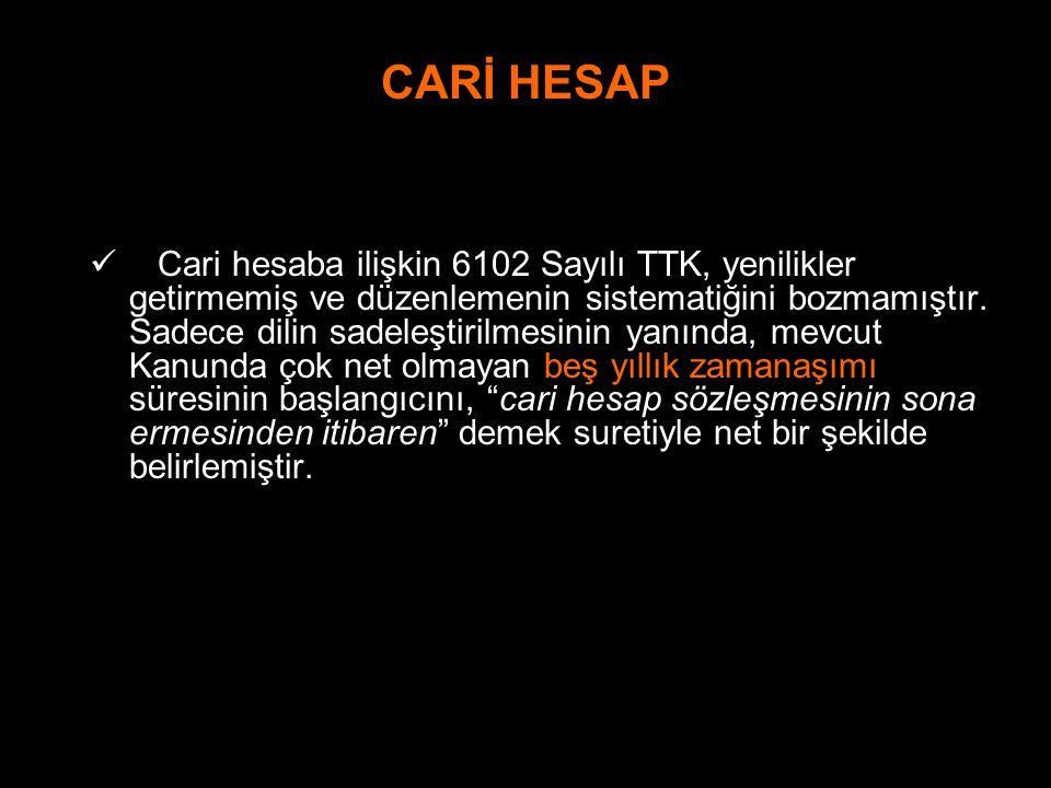CARİ HESAP Cari hesaba ilişkin 6102 Sayılı TTK, yenilikler getirmemiş ve düzenlemenin sistematiğini bozmamıştır. Sadece dilin sadeleştirilmesinin yanı