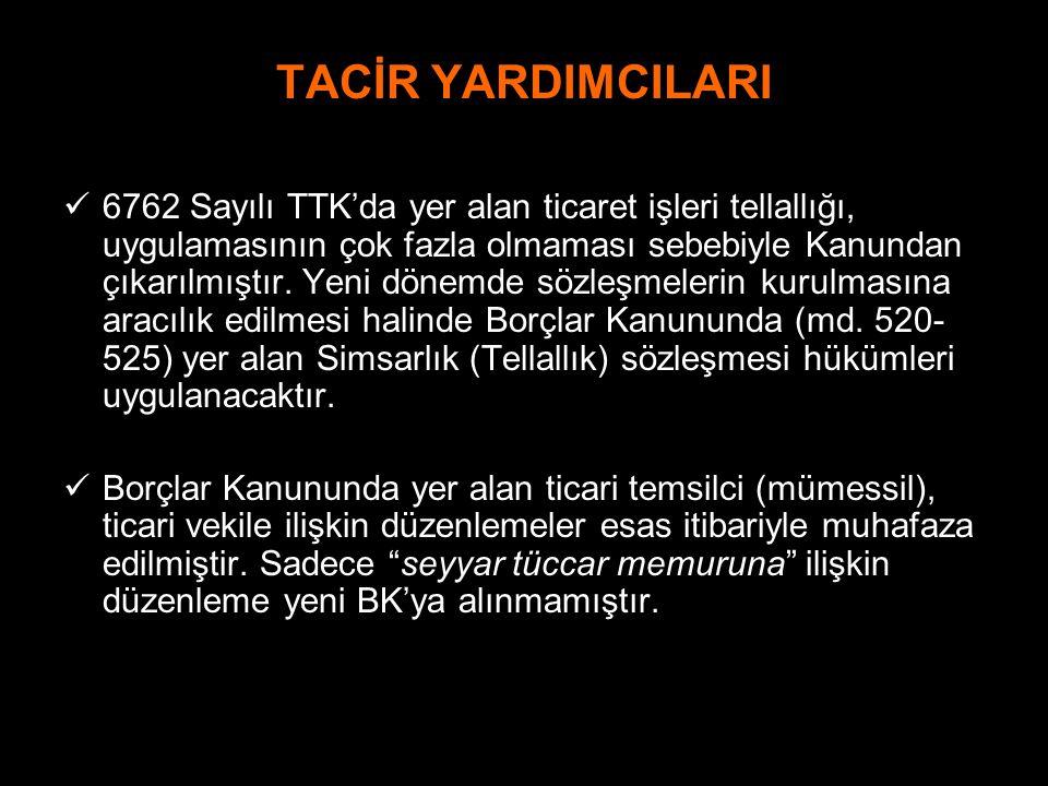 TACİR YARDIMCILARI 6762 Sayılı TTK'da yer alan ticaret işleri tellallığı, uygulamasının çok fazla olmaması sebebiyle Kanundan çıkarılmıştır. Yeni döne