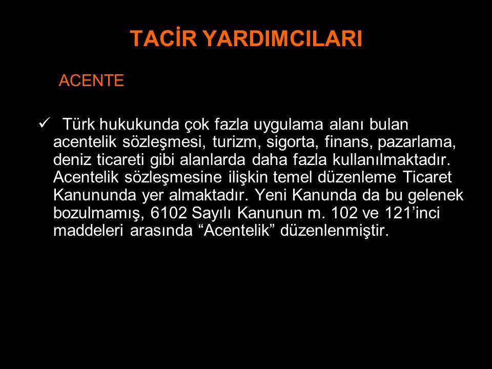 TACİR YARDIMCILARI ACENTE Türk hukukunda çok fazla uygulama alanı bulan acentelik sözleşmesi, turizm, sigorta, finans, pazarlama, deniz ticareti gibi