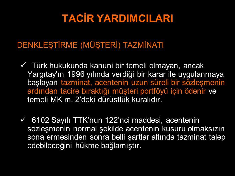 TACİR YARDIMCILARI DENKLEŞTİRME (MÜŞTERİ) TAZMİNATI Türk hukukunda kanuni bir temeli olmayan, ancak Yargıtay'ın 1996 yılında verdiği bir karar ile uyg