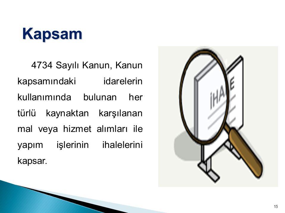 15 4734 Sayılı Kanun, Kanun kapsamındaki idarelerin kullanımında bulunan her türlü kaynaktan karşılanan mal veya hizmet alımları ile yapım işlerinin i