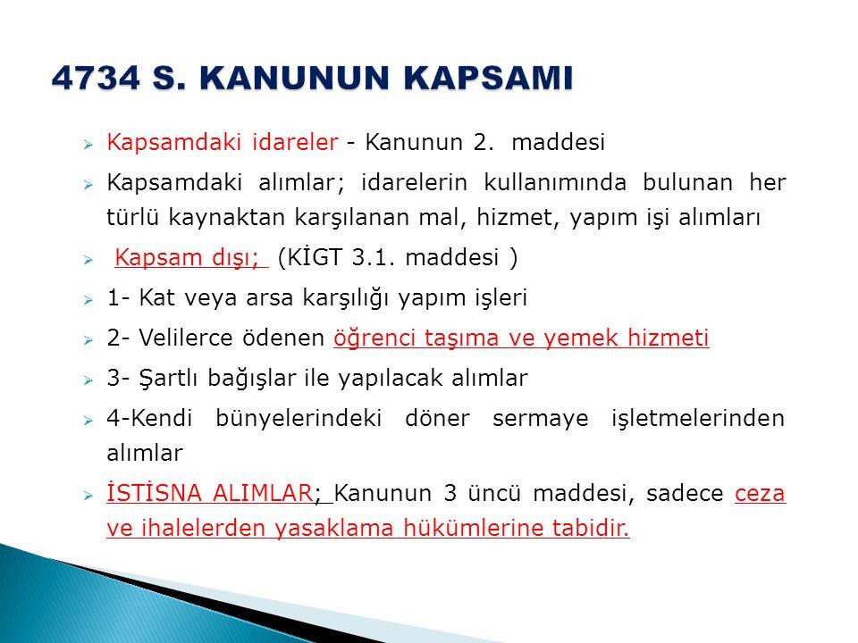  Kapsamdaki idareler - Kanunun 2. maddesi  Kapsamdaki alımlar; idarelerin kullanımında bulunan her türlü kaynaktan karşılanan mal, hizmet, yapım işi