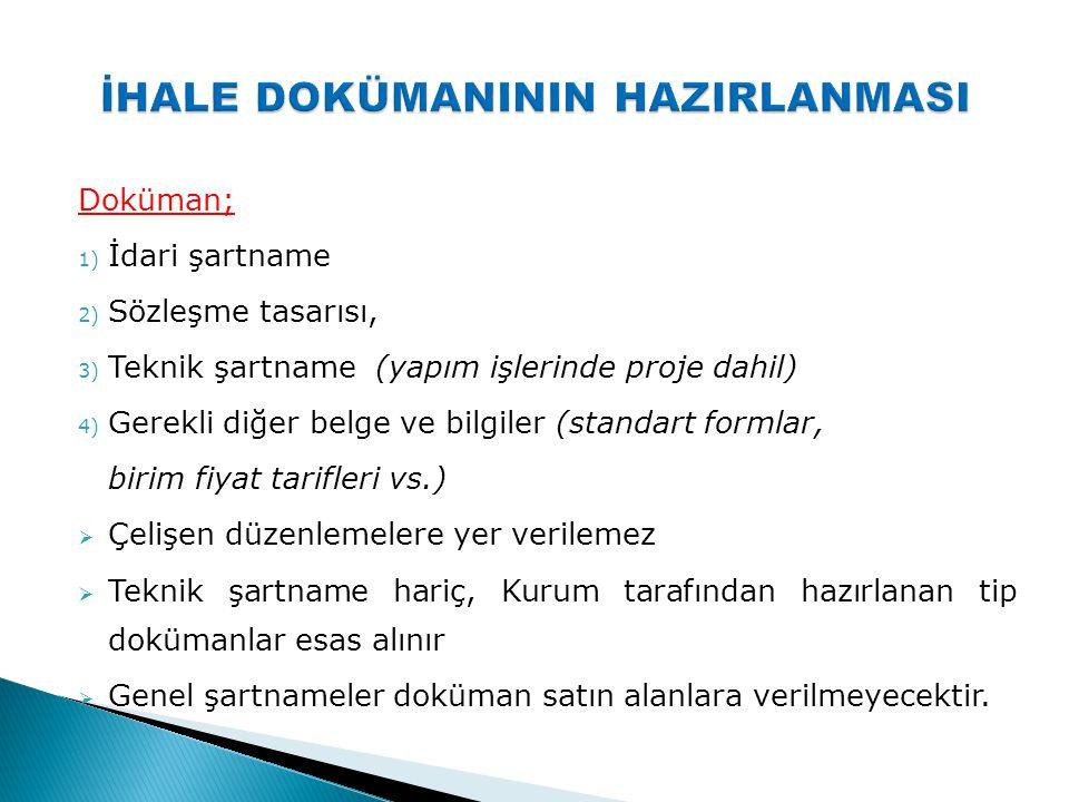 Doküman; 1) İdari şartname 2) Sözleşme tasarısı, 3) Teknik şartname (yapım işlerinde proje dahil) 4) Gerekli diğer belge ve bilgiler (standart formlar