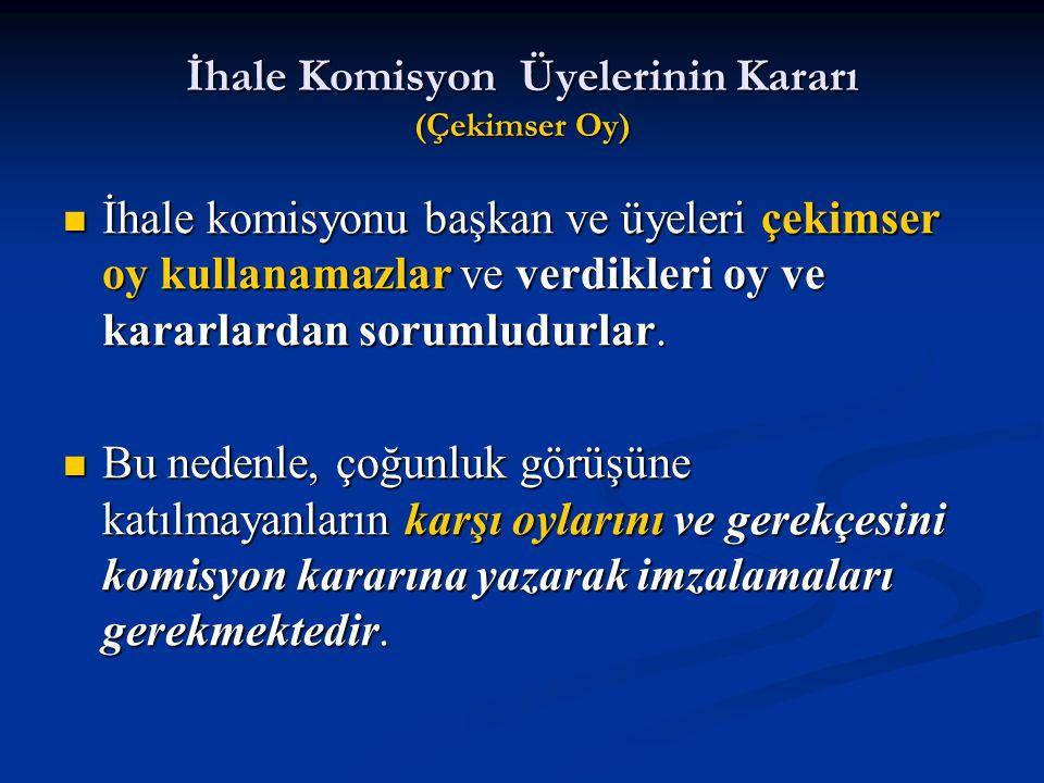 İhale Komisyon Üyelerinin Kararı (Çekimser Oy) İhale komisyonu başkan ve üyeleri çekimser oy kullanamazlar ve verdikleri oy ve kararlardan sorumludurl
