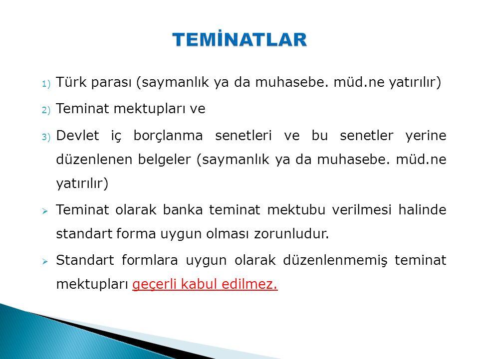 1) Türk parası (saymanlık ya da muhasebe. müd.ne yatırılır) 2) Teminat mektupları ve 3) Devlet iç borçlanma senetleri ve bu senetler yerine düzenlenen