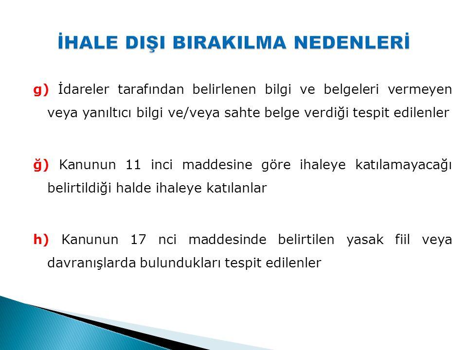 g) İdareler tarafından belirlenen bilgi ve belgeleri vermeyen veya yanıltıcı bilgi ve/veya sahte belge verdiği tespit edilenler ğ) Kanunun 11 inci mad