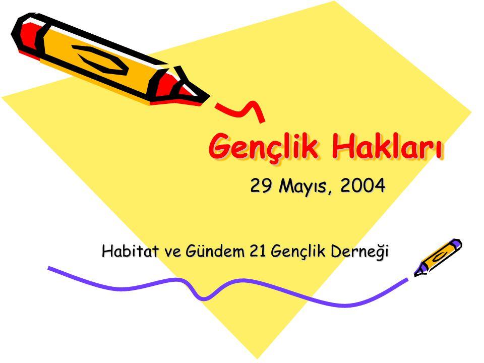 Gençlik Hakları 29 Mayıs, 2004 Habitat ve Gündem 21 Gençlik Derneği