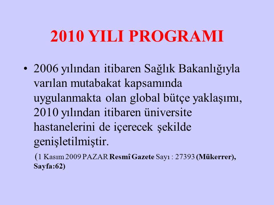 2010 YILI PROGRAMI 2006 yılından itibaren Sağlık Bakanlığıyla varılan mutabakat kapsamında uygulanmakta olan global bütçe yaklaşımı, 2010 yılından itibaren üniversite hastanelerini de içerecek şekilde genişletilmiştir.