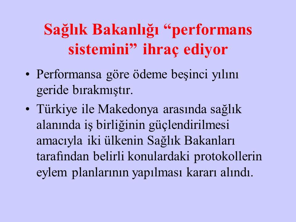 Sağlık Bakanlığı performans sistemini ihraç ediyor Performansa göre ödeme beşinci yılını geride bırakmıştır.