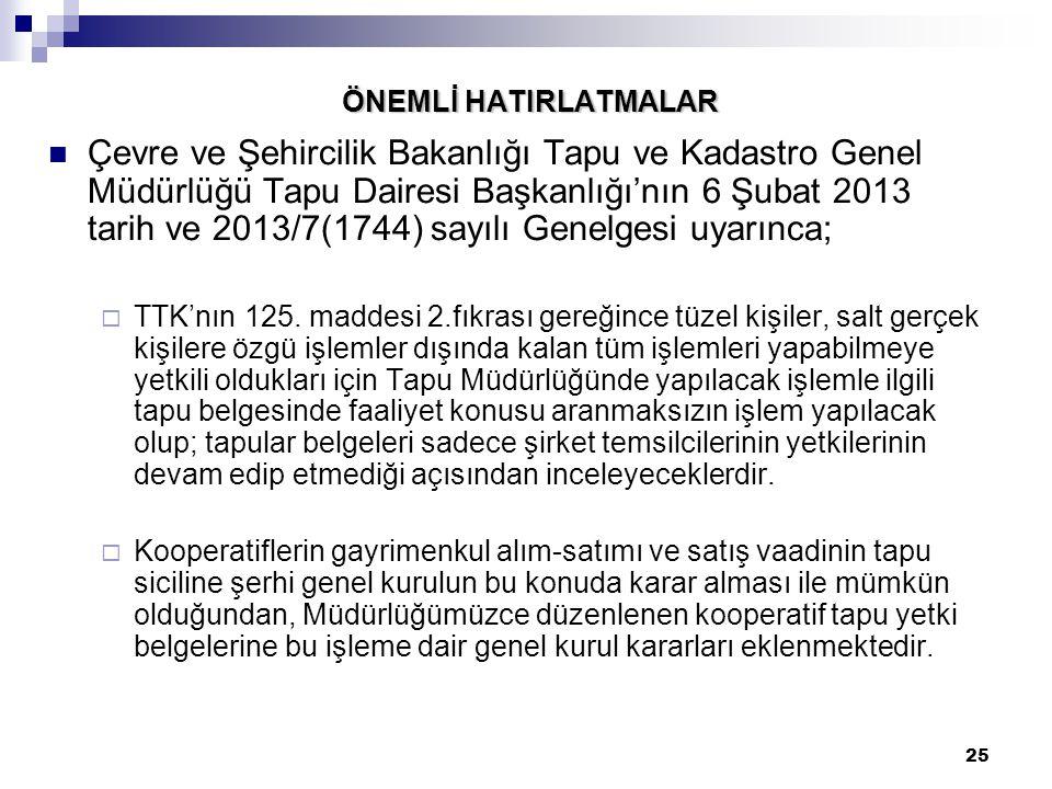 25 ÖNEMLİ HATIRLATMALAR Çevre ve Şehircilik Bakanlığı Tapu ve Kadastro Genel Müdürlüğü Tapu Dairesi Başkanlığı'nın 6 Şubat 2013 tarih ve 2013/7(1744)