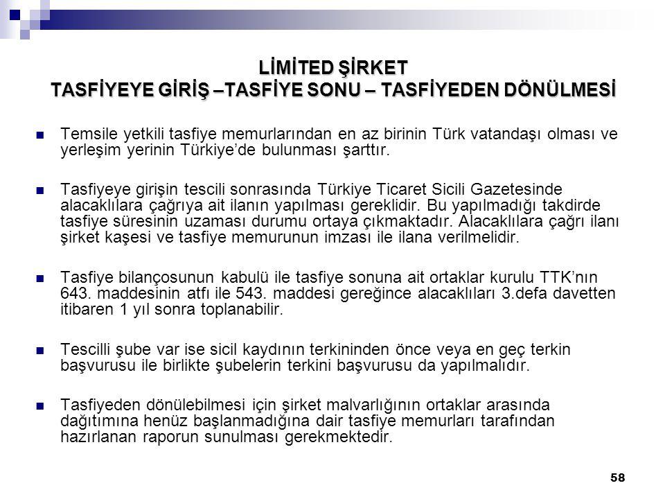 58 LİMİTED ŞİRKET TASFİYEYE GİRİŞ –TASFİYE SONU – TASFİYEDEN DÖNÜLMESİ Temsile yetkili tasfiye memurlarından en az birinin Türk vatandaşı olması ve ye