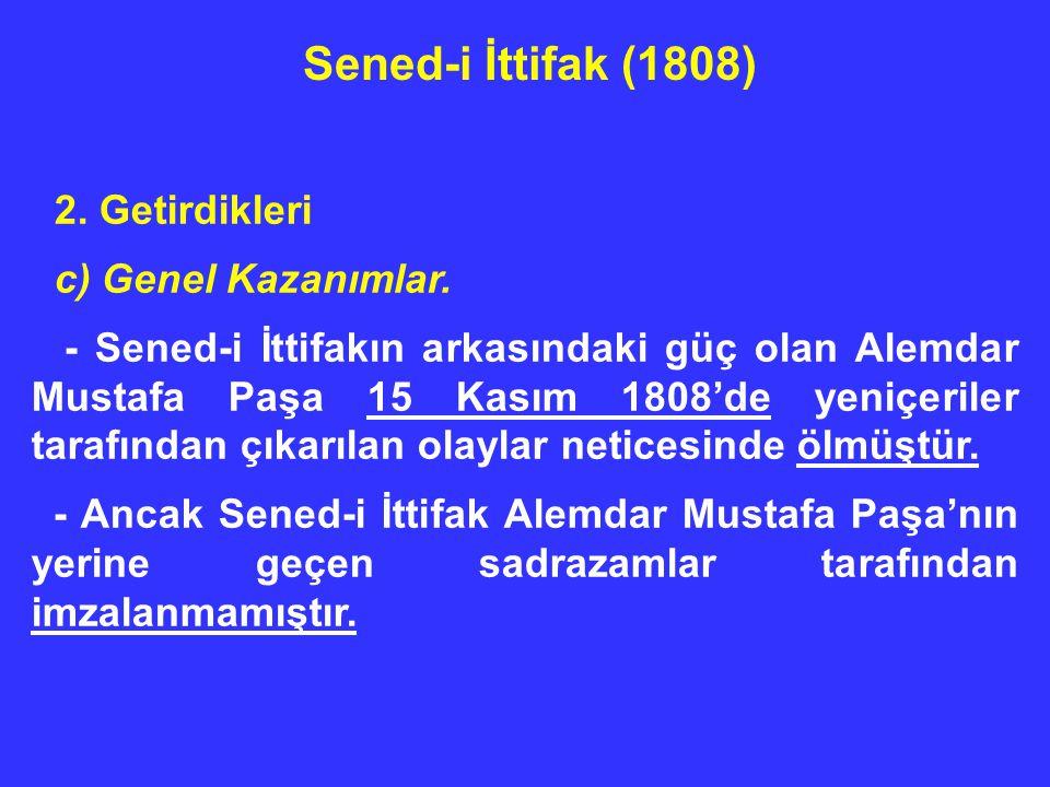 2. Getirdikleri c) Genel Kazanımlar. - Sened-i İttifakın arkasındaki güç olan Alemdar Mustafa Paşa 15 Kasım 1808'de yeniçeriler tarafından çıkarılan o