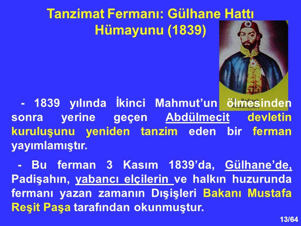 13/64 - 1839 yılında İkinci Mahmut'un ölmesinden sonra yerine geçen Abdülmecit devletin kuruluşunu yeniden tanzim eden bir ferman yayımlamıştır. - Bu
