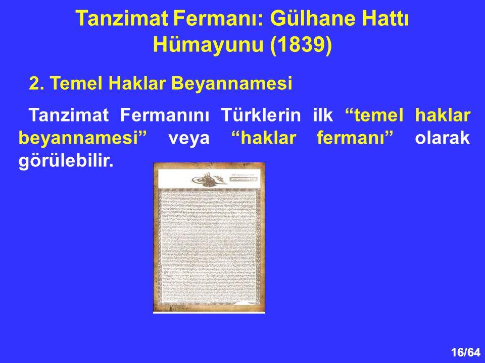 """16/64 2. Temel Haklar Beyannamesi Tanzimat Fermanını Türklerin ilk """"temel haklar beyannamesi"""" veya """"haklar fermanı"""" olarak görülebilir. Tanzimat Ferma"""