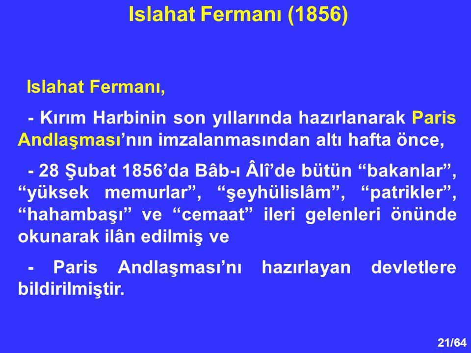 21/64 Islahat Fermanı, - Kırım Harbinin son yıllarında hazırlanarak Paris Andlaşması'nın imzalanmasından altı hafta önce, - 28 Şubat 1856'da Bâb-ı Âlî