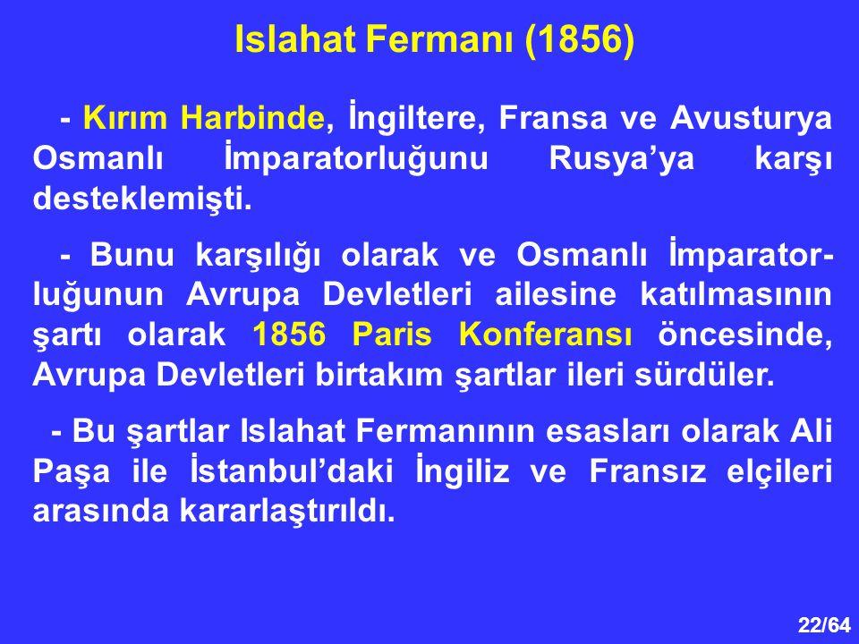 22/64 - Kırım Harbinde, İngiltere, Fransa ve Avusturya Osmanlı İmparatorluğunu Rusya'ya karşı desteklemişti. - Bunu karşılığı olarak ve Osmanlı İmpara