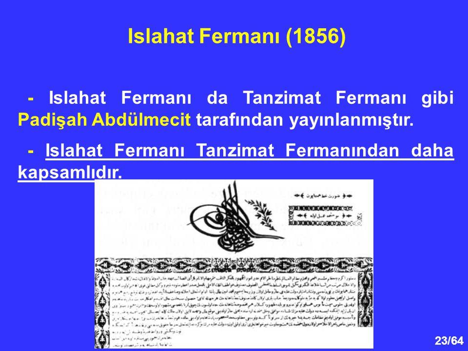 23/64 - Islahat Fermanı da Tanzimat Fermanı gibi Padişah Abdülmecit tarafından yayınlanmıştır. - Islahat Fermanı Tanzimat Fermanından daha kapsamlıdır