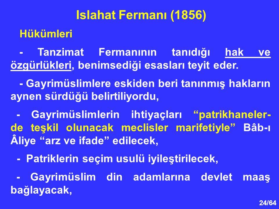 24/64 Hükümleri - Tanzimat Fermanının tanıdığı hak ve özgürlükleri, benimsediği esasları teyit eder. - Gayrimüslimlere eskiden beri tanınmış hakların