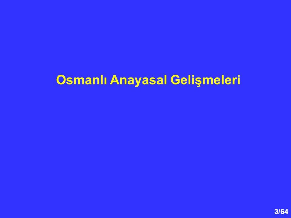 Osmanlı anayasal gelişmeleri; - 1808 tarihli Sened-i İttifak ile başlamış, - 1839 Tanzimat ve 1856 Islahat Fermanı ile gelişmiştir.