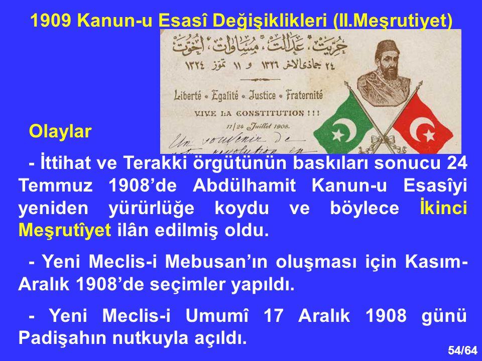 54/64 Olaylar - İttihat ve Terakki örgütünün baskıları sonucu 24 Temmuz 1908'de Abdülhamit Kanun-u Esasîyi yeniden yürürlüğe koydu ve böylece İkinci M