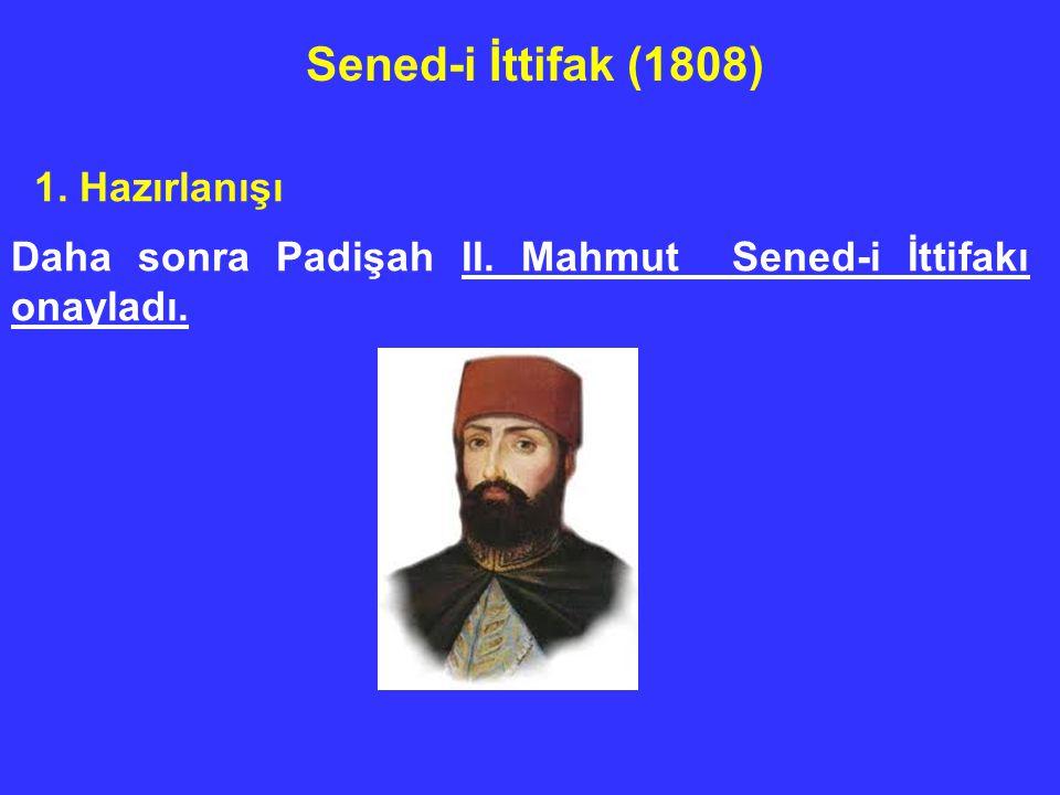 1. Hazırlanışı Daha sonra Padişah II. Mahmut Sened-i İttifakı onayladı. Sened-i İttifak (1808)