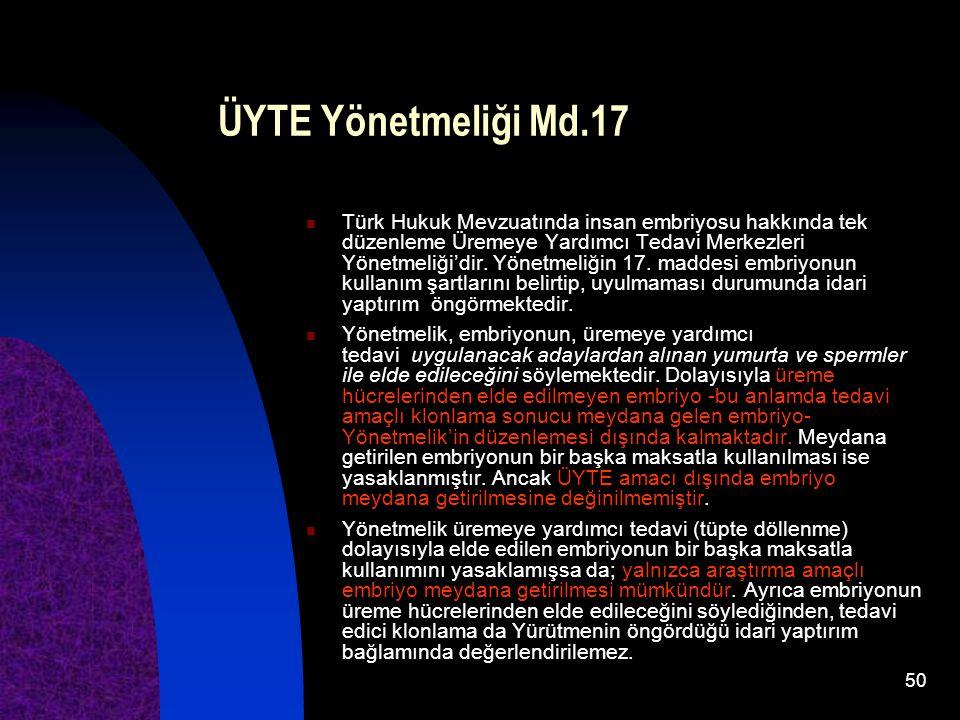 50 ÜYTE Yönetmeliği Md.17 Türk Hukuk Mevzuatında insan embriyosu hakkında tek düzenleme Üremeye Yardımcı Tedavi Merkezleri Yönetmeliği'dir. Yönetmeliğ